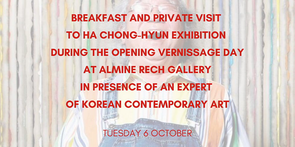 Breakfast and visit of Ha Chong-Hyun exhibition on the vernissage opening day