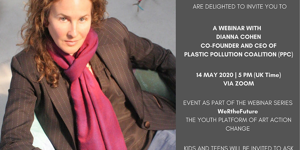 Webinar with Dianna Cohen, co-founder & CEO of Plastic Pollution Coalition (PPC) | In partnership with Art Action Change
