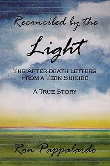 Reconciled by the Light;The After-Death Letters From A Teen Suicide.