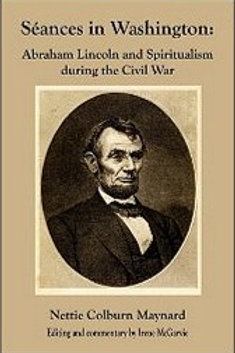Seances in Washington: Abraham Lincoln and Spiritualism during the Civil War