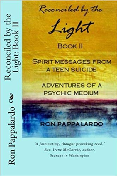 Reconciled by the Light Book II - Spirit Messages from a Teen Suicide ; Adventur