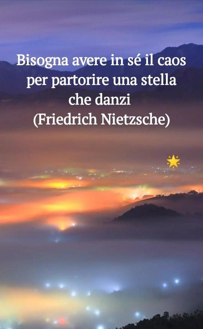 Bisogna avere in sé il caos per partorire una Stella che Danzi (Friedrich Nietzsche)