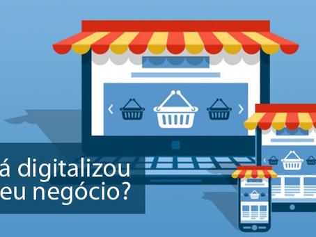 Já digitalizou o seu negócio?