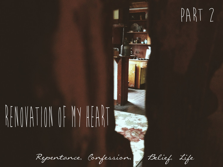 Renovation of My Heart :: Repentance, Confession, Belief, Life
