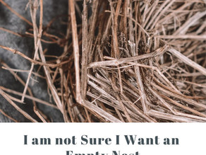 I'm Not Sure I Want an Empty Nest!