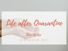 Life after Quarantine...what now?