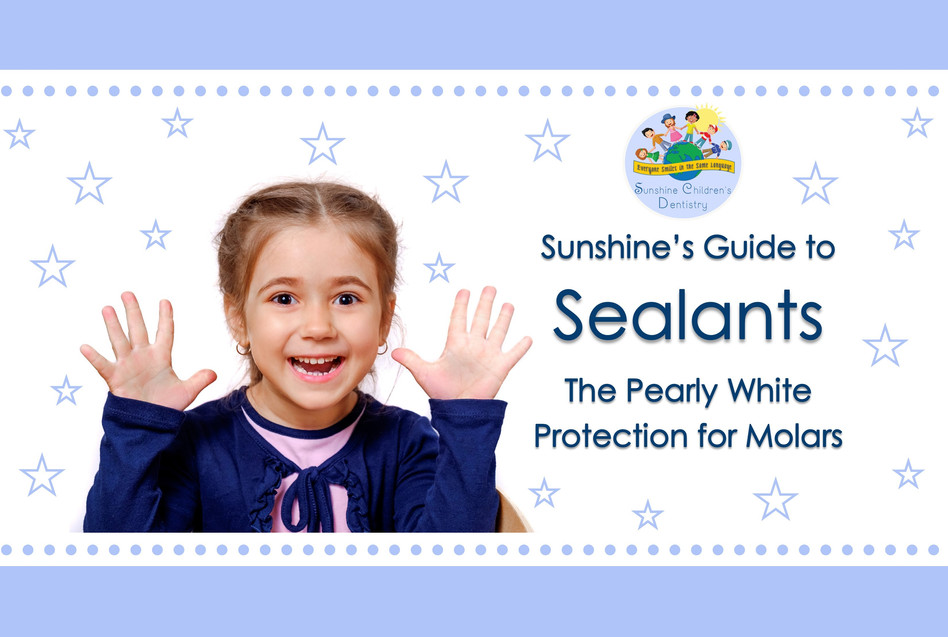 🦷 Sunshine's Guide to Sealants - The Pearly White Protection for Molars