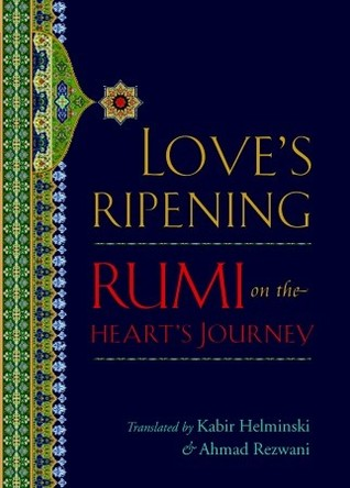 Love's Ripening: Rumi on the Heart's