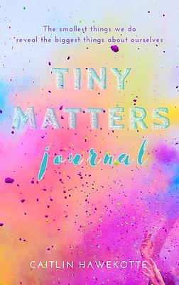 Tiny Matters Journal