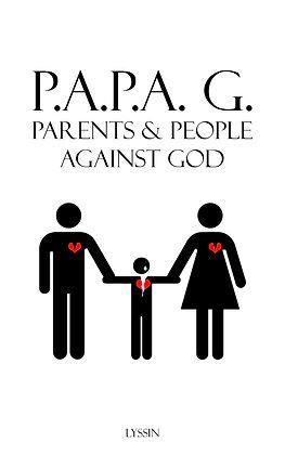 Parents & People Against God - P.A.P.A. G