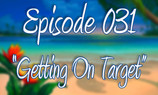 """Episode 31 """"Getting On Target"""""""