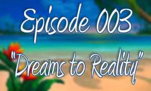 """Episode 3 """"Dreams to Reality"""""""