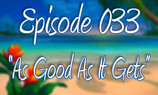 """Episode 33 """"As Good As ItGets"""""""