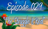 "Episode 29 ""The Struggle is Real"""