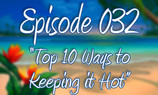 "Episode 32 ""10 Ways To Keeping It Hot!"""