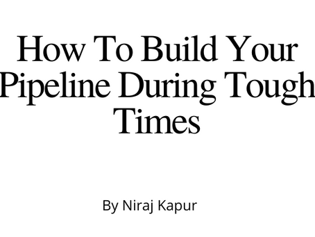 How To Build Your Pipeline During Tough Times