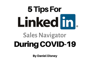 5 Tips For LinkedIn Sales Navigator Tips During COVID-19