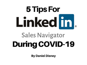 5 Tips For LinkedIn Sales Navigator Tips During COVID-19