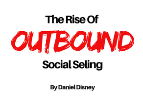 The Rise Of OUTBOUND Social Selling