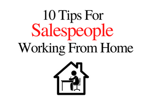 10 Tips For Salespeople Working From Home