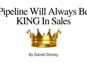 Pipeline Will Always Be KING In Sales