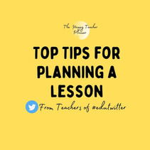 #EduTwitter's Top Tips for Planning a Lesson