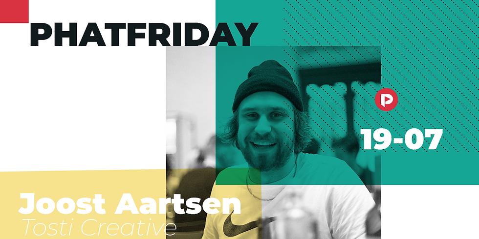 Phatfriday w/ Joost Aartsen (Co-Founder Tosti Creative)