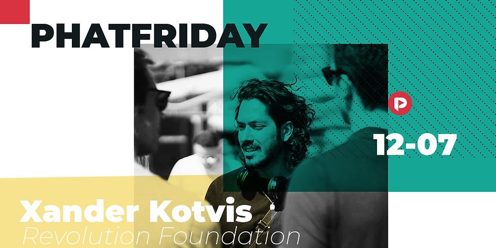 Phatfriday w/ Xander Kotvis (Co-Founder Revolution Foundation)