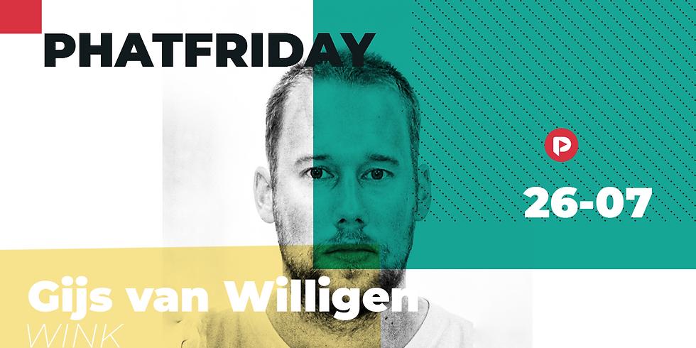 Phatfriday w/ Gijs van Willigen