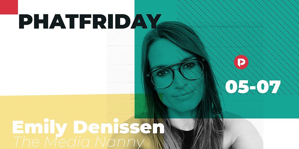 Phatfriday w/ Emily Denissen (PR Manager - The Media Nanny)