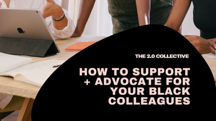 Action Item: How to Show Support and Advocate for your Black Colleagues.