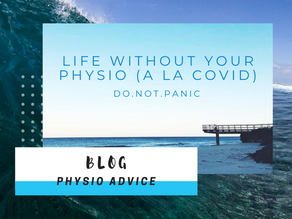 Life Without Your Physio (Do. Not. Panic)