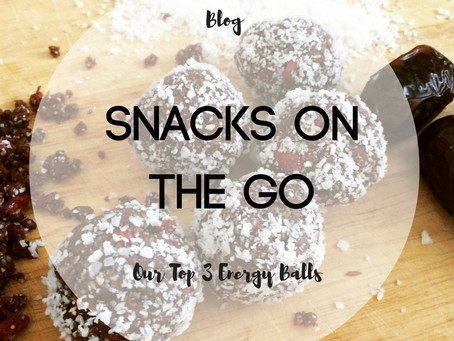 Snacks On The Go - Our Top 3 Energy Balls