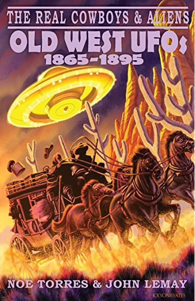 The Real Cowboys and Aliens Old West UFOs 1865 to 1895