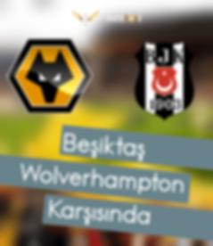 Beşiktaş - Wolvehampton Maç