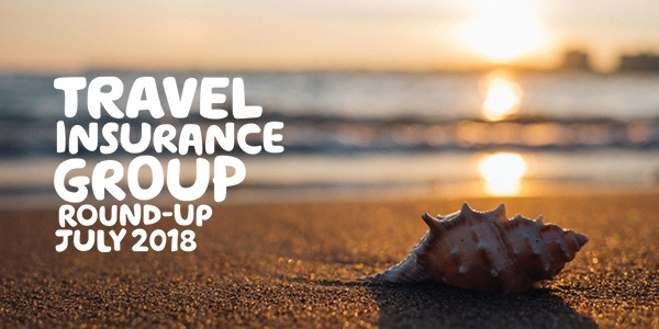 Travel Insurance Group Round up July 2018