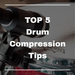 TOP 5 Drum Compression Tips To Add Punch To Your Mix