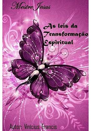 As leis da transformação espiritual, jesus cristo, ensinamentos bíblicos, força cósmica, espiritualidade