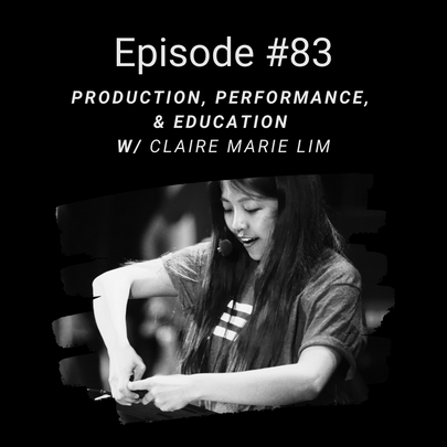 Episode #83: Production, Performance & Education w/ Claire Marie Lim
