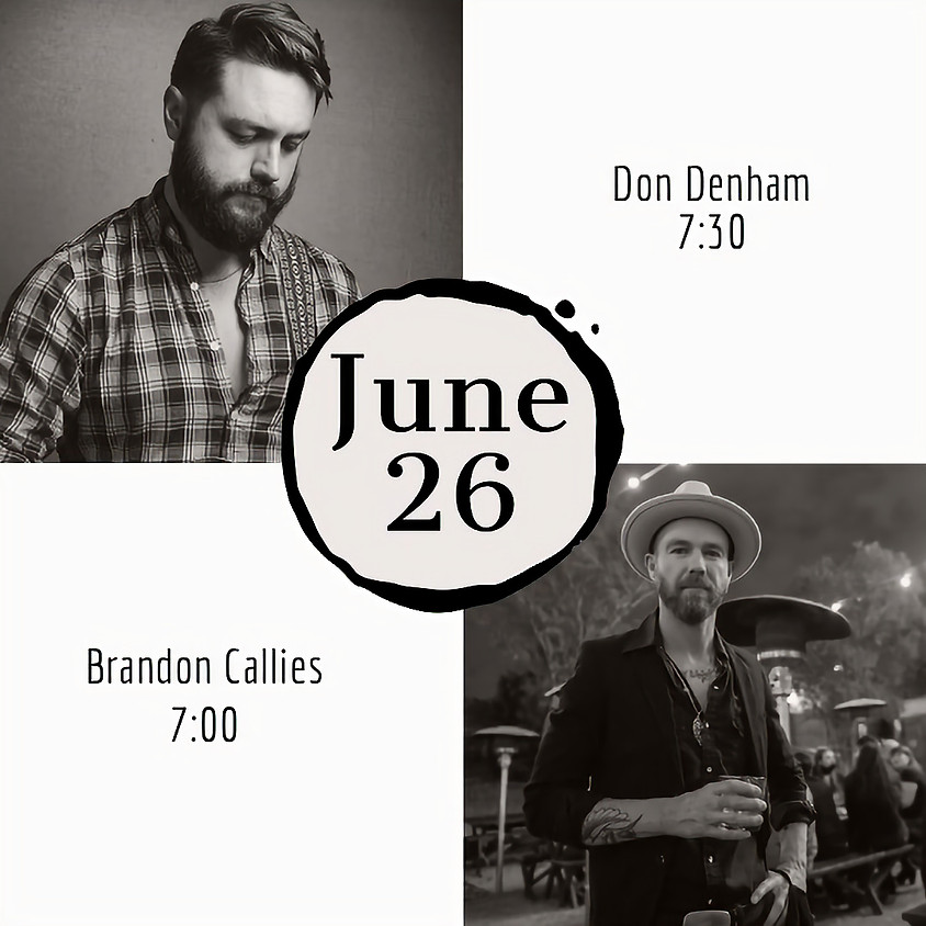 Don Denham 7:30 pm Brandon Callies opens the show @7pm