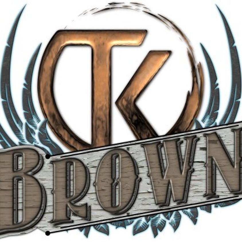 TK Brown 7:00 pm