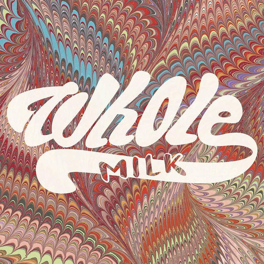 Whole Milk 7:00 pm