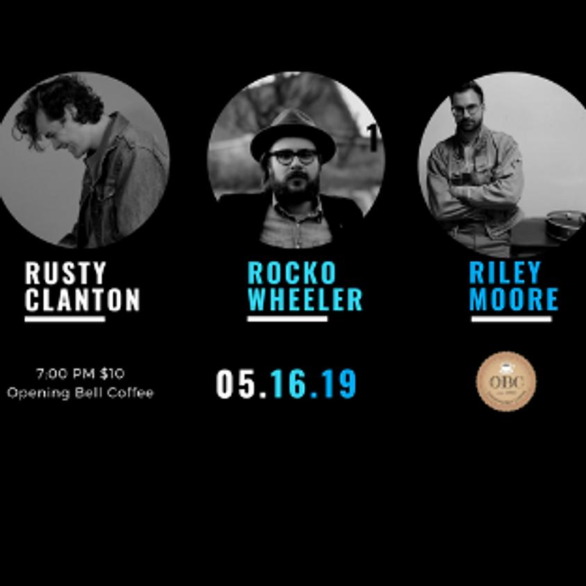 Rusty Clanton, Rocko Wheeler & Riley Moore 7:00 pm