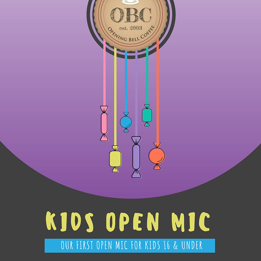 Kids OPEN MIC Sign up starts at 3:30 pm mic 4-6 pm