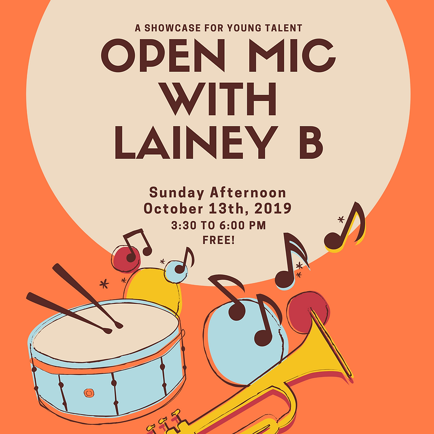 """Open Mic with Lainey B"""" ...a showcase for young talent 3:30-6:00 pm"""