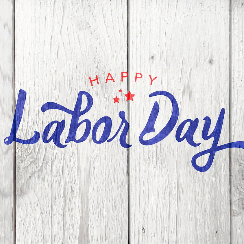 Labor Day- Open 8:00 AM to 6:00 PM