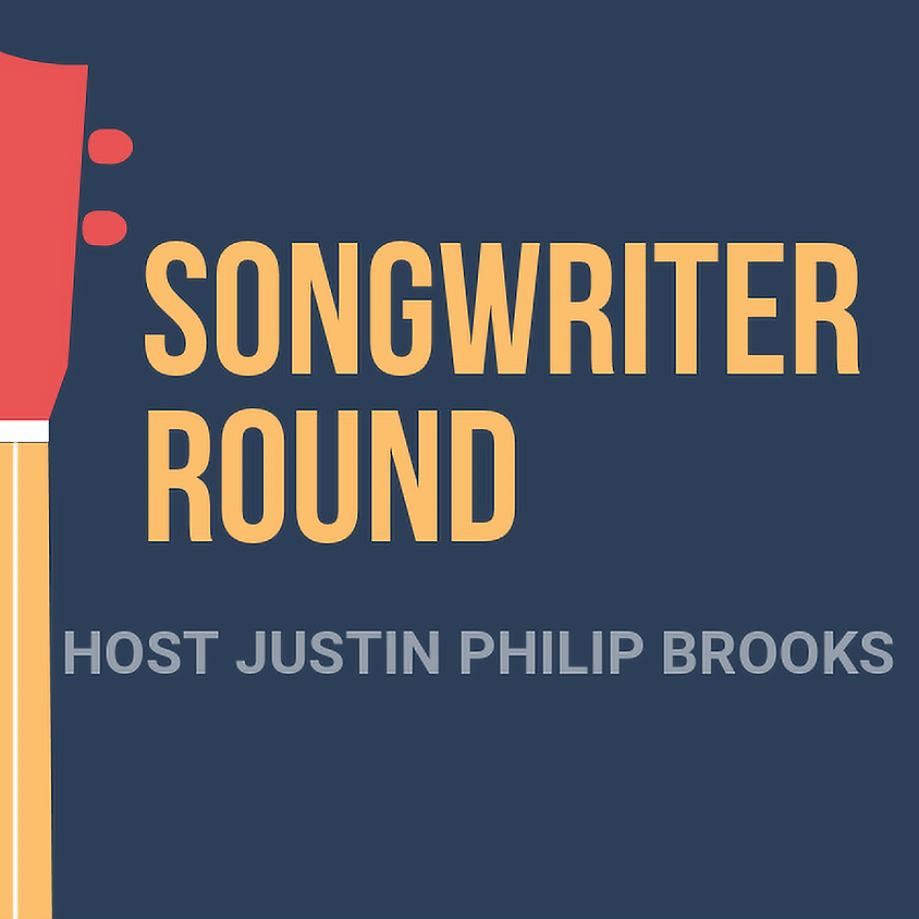 Songwriter in the Round (Nashville style) 7:30 pm Host: Justin Philip Brooks