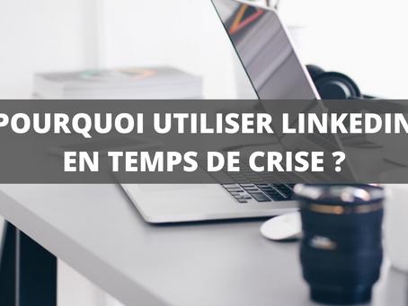 Pourquoi utiliser LinkedIn en temps de crise ?