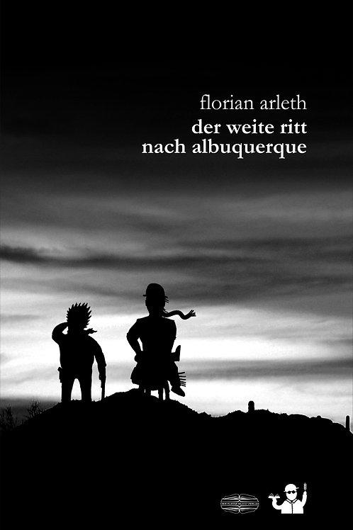 Der weite Ritt nach Albuquerque (Florian Arleth)