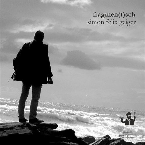 Fragmen(t)sch (Simon Felix Geiger)